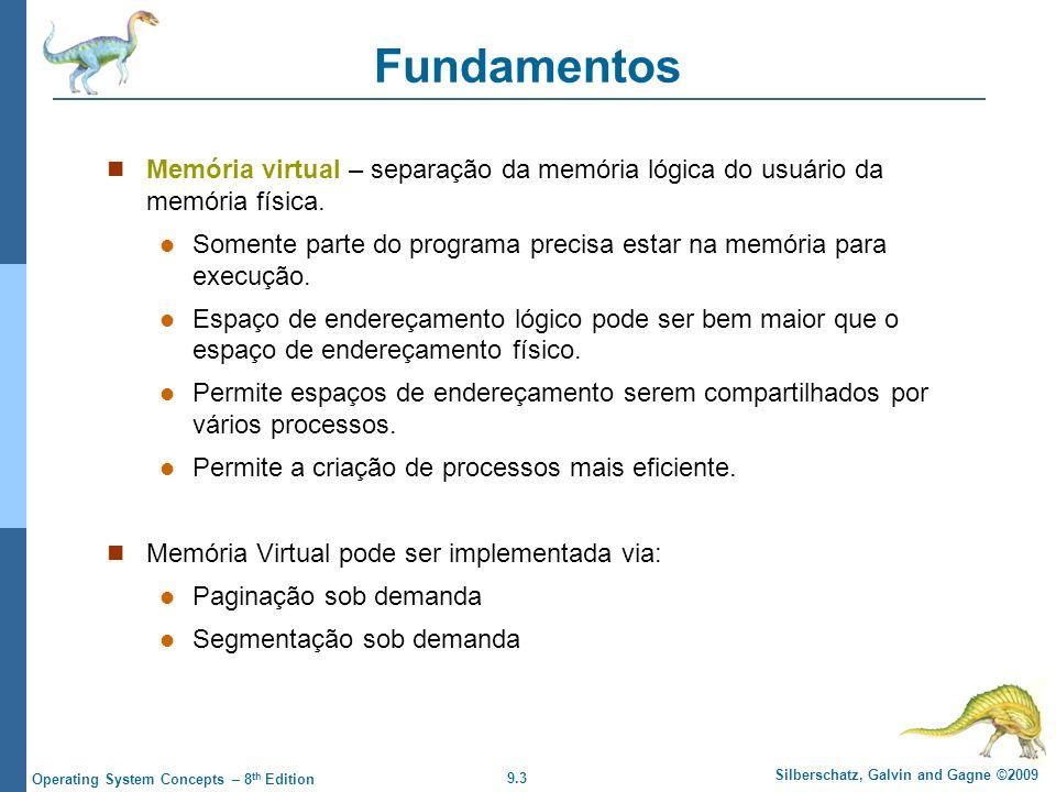 9.3 Silberschatz, Galvin and Gagne ©2009 Operating System Concepts – 8 th Edition Fundamentos Memória virtual – separação da memória lógica do usuário da memória física.