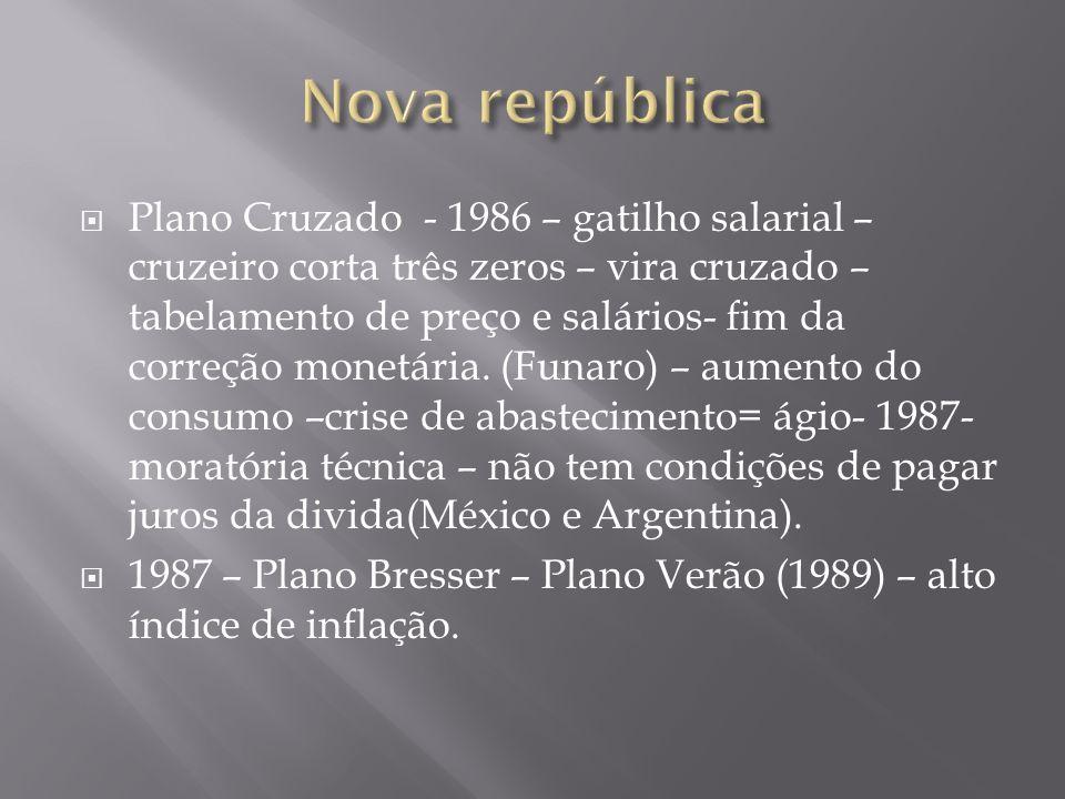 Plano Cruzado - 1986 – gatilho salarial – cruzeiro corta três zeros – vira cruzado – tabelamento de preço e salários- fim da correção monetária. (Funa