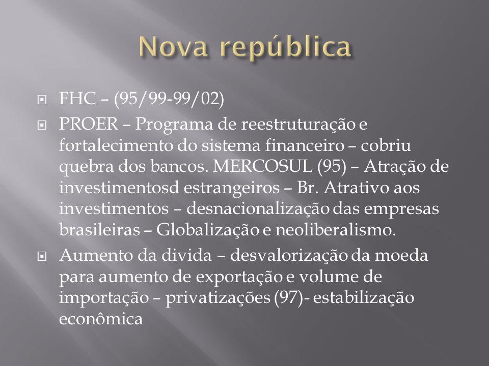 FHC – (95/99-99/02) PROER – Programa de reestruturação e fortalecimento do sistema financeiro – cobriu quebra dos bancos. MERCOSUL (95) – Atração de i