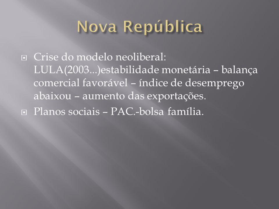 Crise do modelo neoliberal: LULA(2003...)estabilidade monetária – balança comercial favorável – índice de desemprego abaixou – aumento das exportações