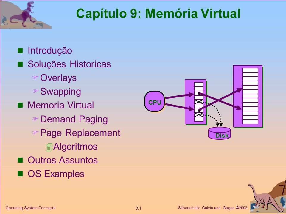 Silberschatz, Galvin and Gagne 2002 9.12 Operating System Concepts Page Fault Instrução na CPU utilize um endereço lógico traduzido pelo MMU (1) para uma página que não está na memoria TRAP OS (2) (3) Obter localização da moldura.