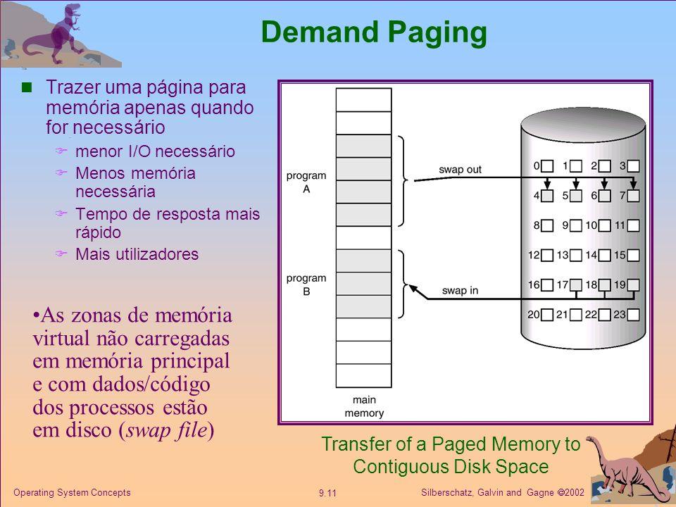 Silberschatz, Galvin and Gagne 2002 9.11 Operating System Concepts Demand Paging Trazer uma página para memória apenas quando for necessário menor I/O