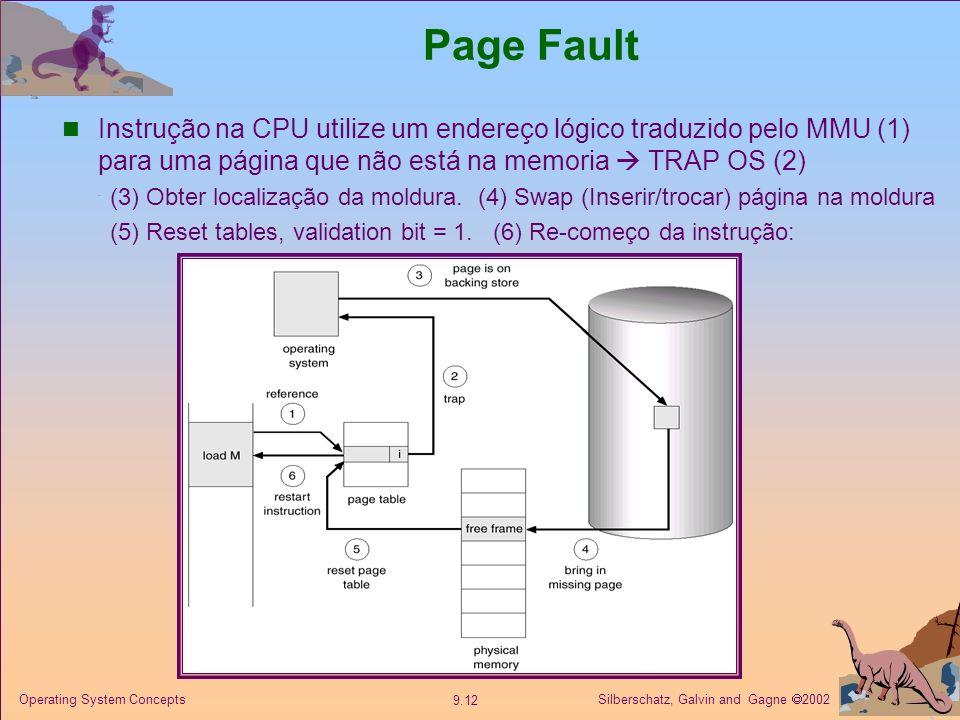 Silberschatz, Galvin and Gagne 2002 9.12 Operating System Concepts Page Fault Instrução na CPU utilize um endereço lógico traduzido pelo MMU (1) para