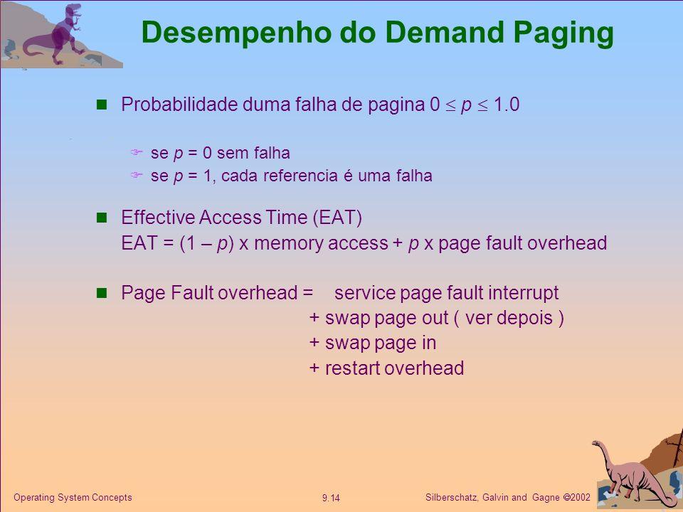 Silberschatz, Galvin and Gagne 2002 9.14 Operating System Concepts Desempenho do Demand Paging Probabilidade duma falha de pagina 0 p 1.0 se p = 0 sem