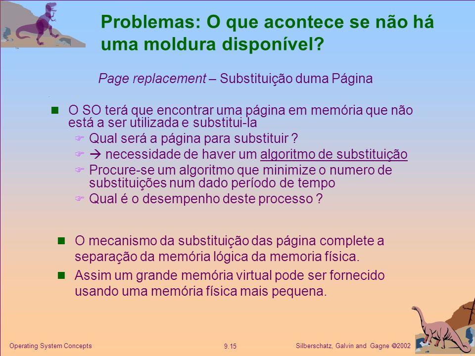Silberschatz, Galvin and Gagne 2002 9.15 Operating System Concepts Problemas: O que acontece se não há uma moldura disponível? Page replacement – Subs