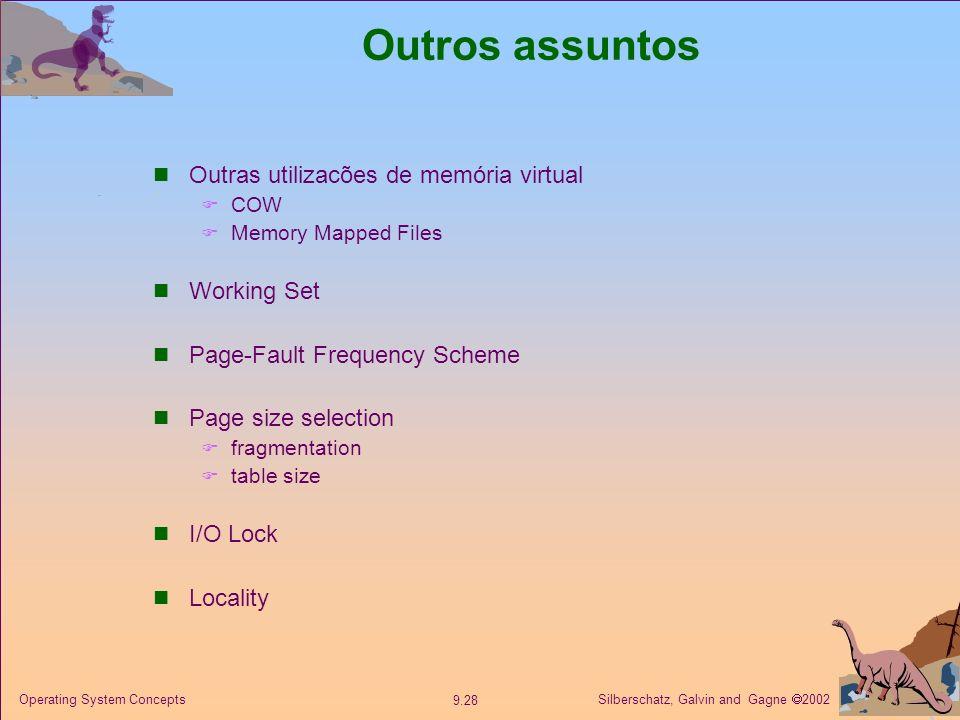 Silberschatz, Galvin and Gagne 2002 9.28 Operating System Concepts Outros assuntos Outras utilizacões de memória virtual COW Memory Mapped Files Worki