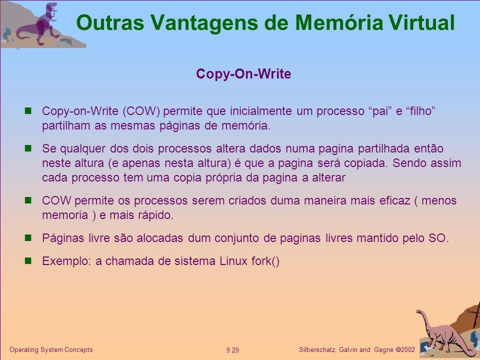 Silberschatz, Galvin and Gagne 2002 9.29 Operating System Concepts Outras Vantagens de Memória Virtual Copy-On-Write Copy-on-Write (COW) permite que i