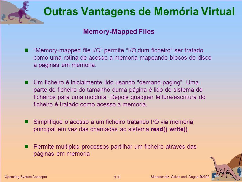 Silberschatz, Galvin and Gagne 2002 9.30 Operating System Concepts Memory-Mapped Files Memory-mapped file I/O permite I/O dum ficheiro ser tratado com