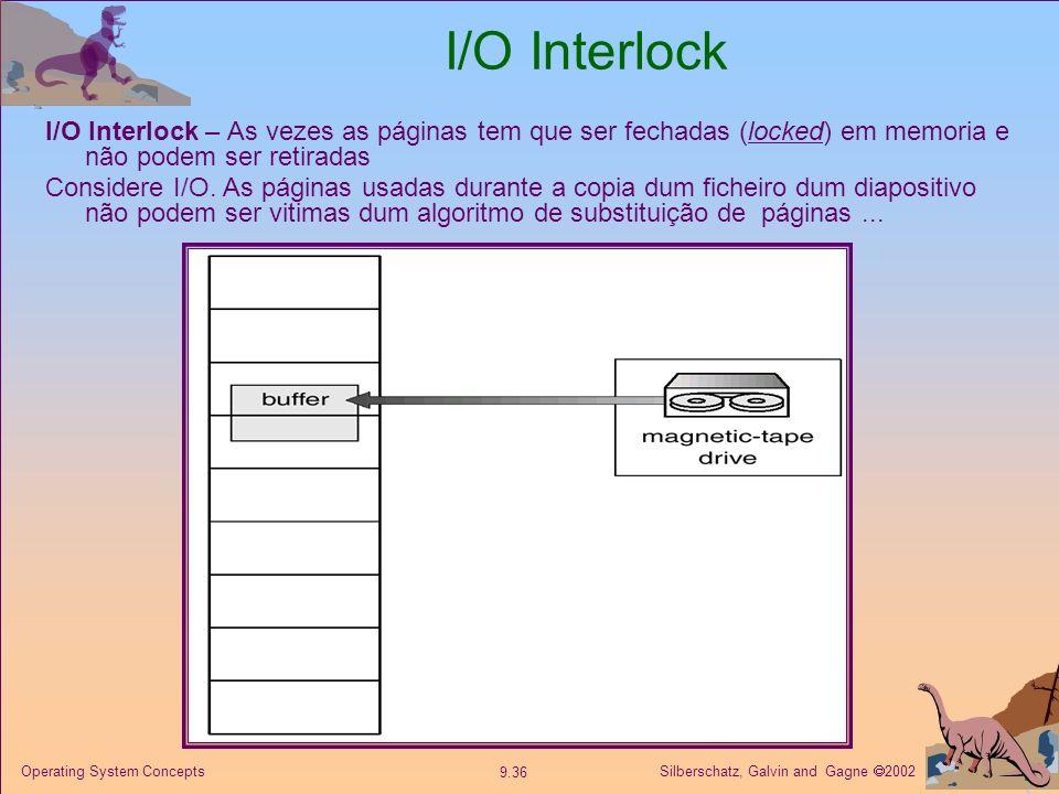 Silberschatz, Galvin and Gagne 2002 9.36 Operating System Concepts I/O Interlock I/O Interlock – As vezes as páginas tem que ser fechadas (locked) em