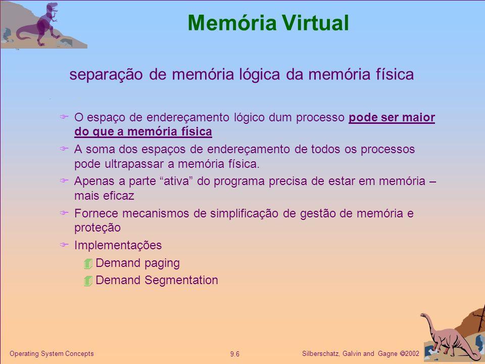 Silberschatz, Galvin and Gagne 2002 9.6 Operating System Concepts Memória Virtual separação de memória lógica da memória física O espaço de endereçame