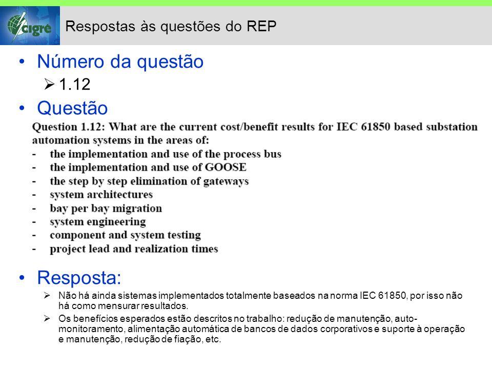Respostas às questões do REP Número da questão 1.12 Questão Resposta: Não há ainda sistemas implementados totalmente baseados na norma IEC 61850, por isso não há como mensurar resultados.