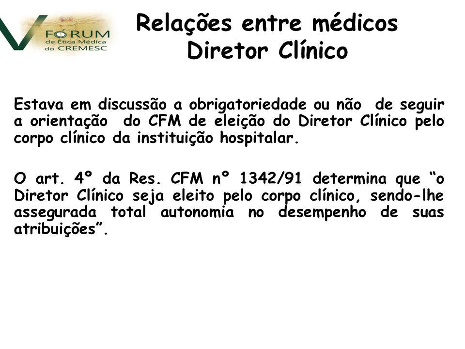 Estava em discussão a obrigatoriedade ou não de seguir a orientação do CFM de eleição do Diretor Clínico pelo corpo clínico da instituição hospitalar.