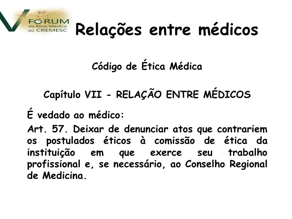 Código de Ética Médica Capítulo VII - RELAÇÃO ENTRE MÉDICOS É vedado ao médico: Art.