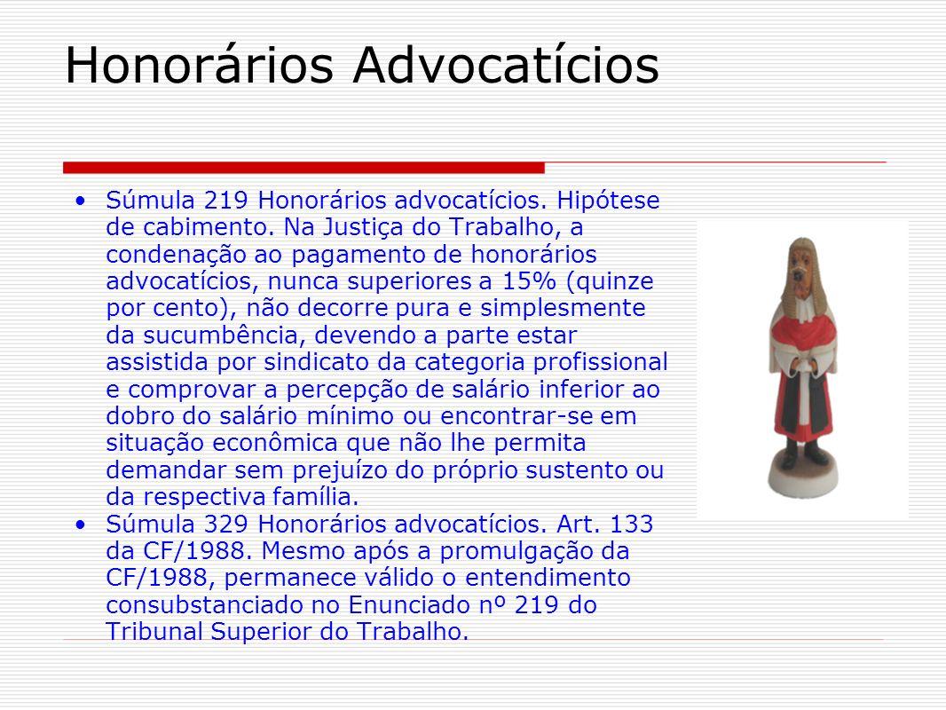Honorários Advocatícios Súmula 219 Honorários advocatícios. Hipótese de cabimento. Na Justiça do Trabalho, a condenação ao pagamento de honorários adv