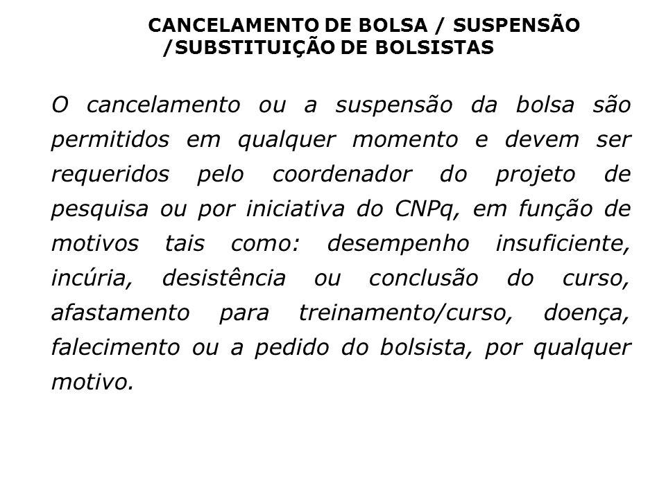 CANCELAMENTO DE BOLSA / SUSPENSÃO /SUBSTITUIÇÃO DE BOLSISTAS O cancelamento ou a suspensão da bolsa são permitidos em qualquer momento e devem ser req