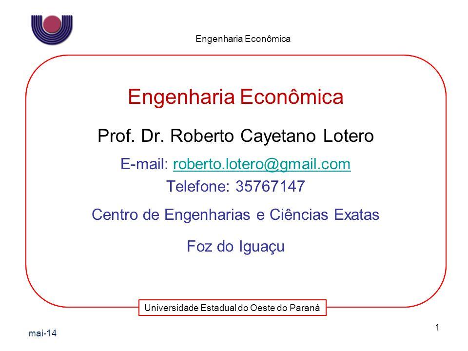 Universidade Estadual do Oeste do Paraná Engenharia Econômica mai-14 1 Engenharia Econômica Prof. Dr. Roberto Cayetano Lotero E-mail: roberto.lotero@g