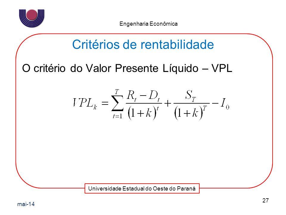 Universidade Estadual do Oeste do Paraná Engenharia Econômica Critérios de rentabilidade O critério do Valor Presente Líquido – VPL mai-14 27