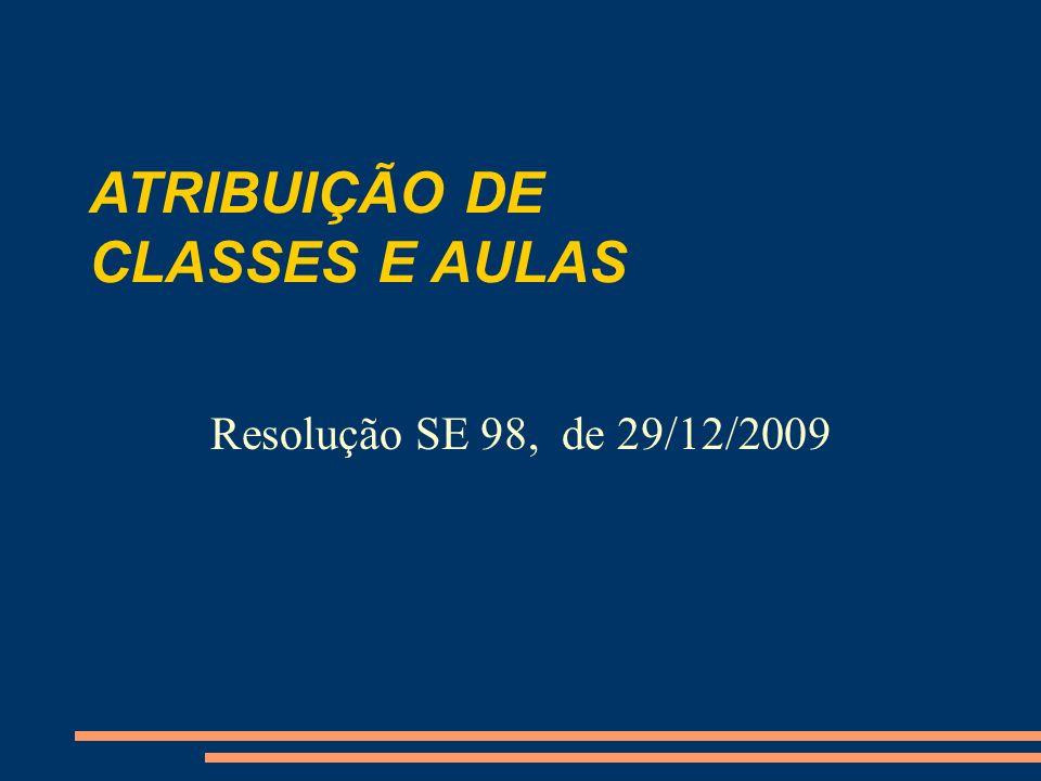 ATRIBUIÇÃO DE CLASSES E AULAS Resolução SE 98, de 29/12/2009