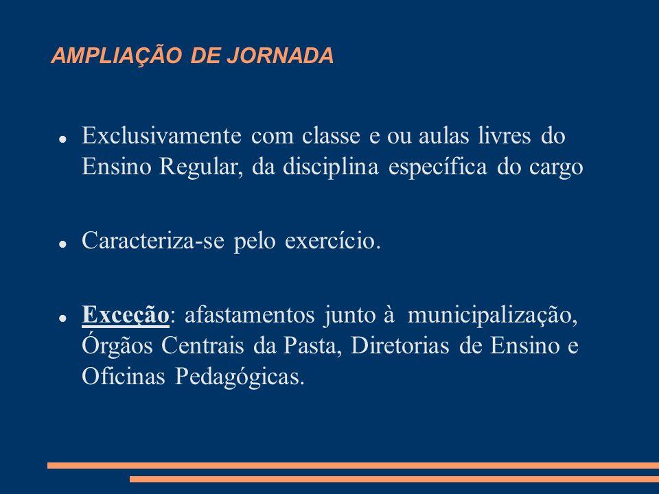 AMPLIAÇÃO DE JORNADA Exclusivamente com classe e ou aulas livres do Ensino Regular, da disciplina específica do cargo Caracteriza-se pelo exercício. E
