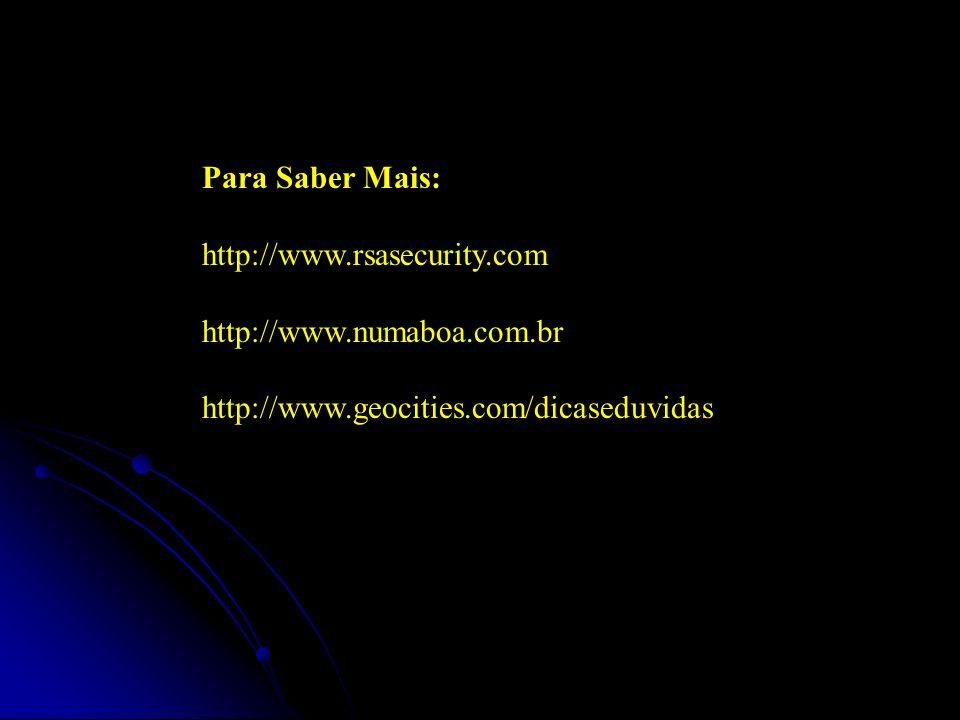 Para Saber Mais: http://www.rsasecurity.com http://www.numaboa.com.br http://www.geocities.com/dicaseduvidas