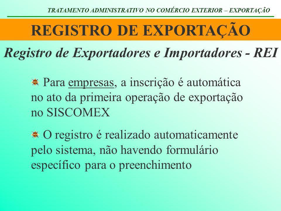 REGISTRO DE EXPORTAÇÃO TRATAMENTO ADMINISTRATIVO NO COMÉRCIO EXTERIOR – EXPORTAÇÃO Registro de Exportadores e Importadores - REI Para empresas, a insc