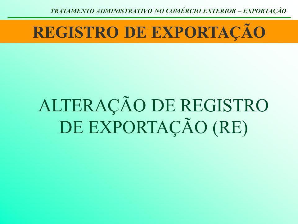 REGISTRO DE EXPORTAÇÃO TRATAMENTO ADMINISTRATIVO NO COMÉRCIO EXTERIOR – EXPORTAÇÃO ALTERAÇÃO DE REGISTRO DE EXPORTAÇÃO (RE)