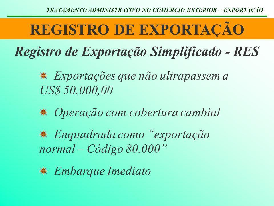 REGISTRO DE EXPORTAÇÃO TRATAMENTO ADMINISTRATIVO NO COMÉRCIO EXTERIOR – EXPORTAÇÃO Registro de Exportação Simplificado - RES Exportações que não ultra