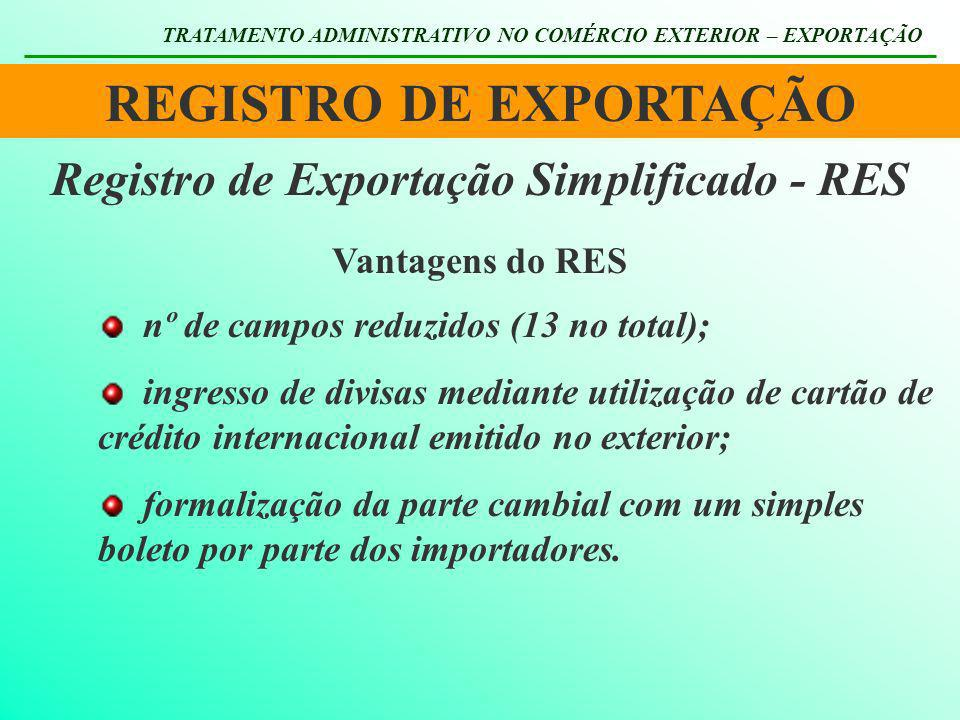 REGISTRO DE EXPORTAÇÃO TRATAMENTO ADMINISTRATIVO NO COMÉRCIO EXTERIOR – EXPORTAÇÃO Registro de Exportação Simplificado - RES Vantagens do RES nº de ca