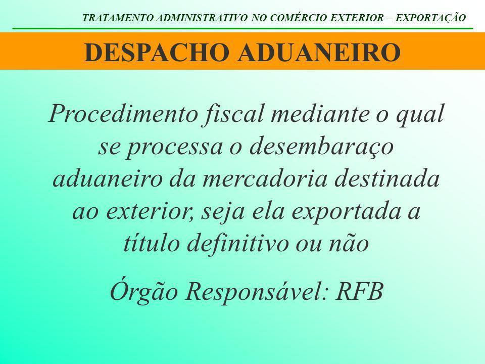 DESPACHO ADUANEIRO TRATAMENTO ADMINISTRATIVO NO COMÉRCIO EXTERIOR – EXPORTAÇÃO Procedimento fiscal mediante o qual se processa o desembaraço aduaneiro