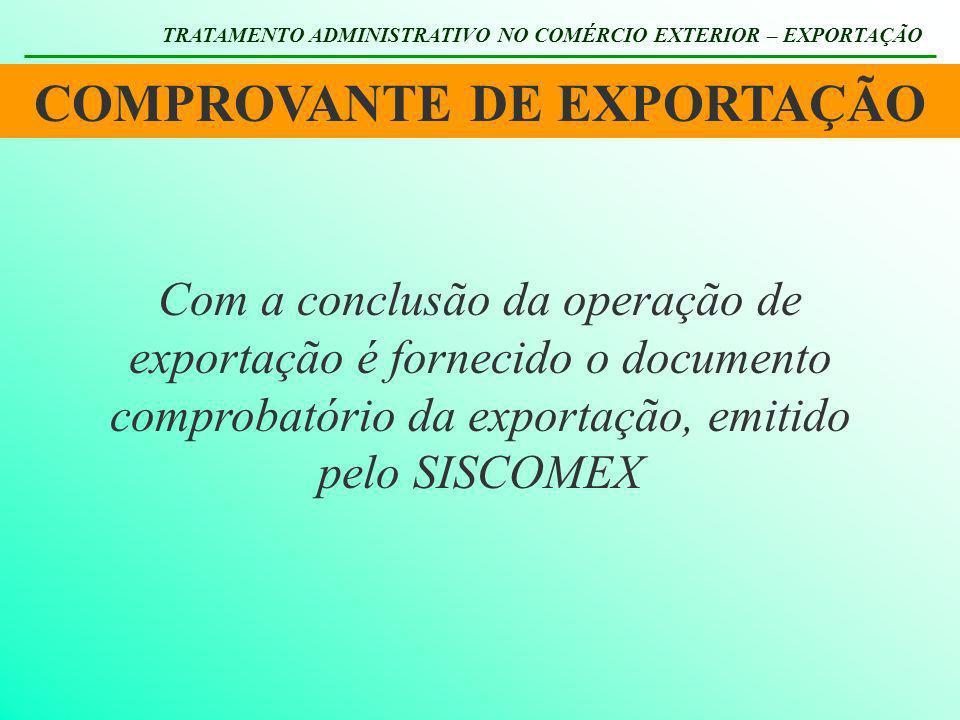 COMPROVANTE DE EXPORTAÇÃO TRATAMENTO ADMINISTRATIVO NO COMÉRCIO EXTERIOR – EXPORTAÇÃO Com a conclusão da operação de exportação é fornecido o document