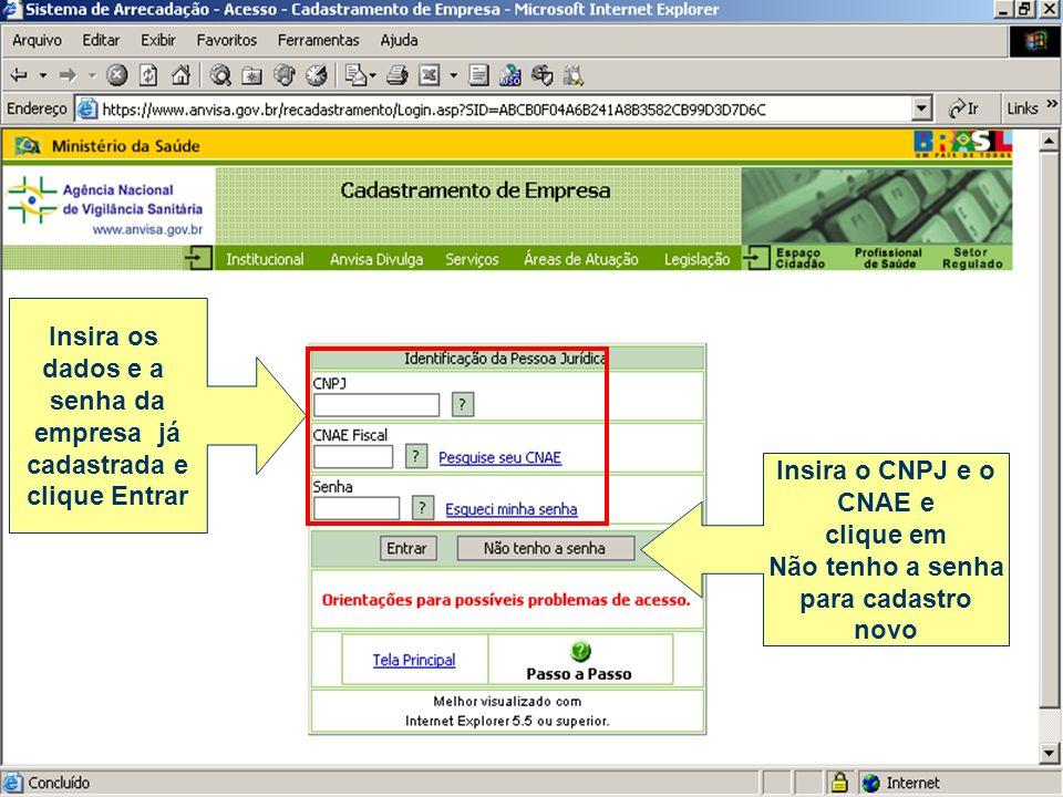 Insira os dados e a senha da empresa já cadastrada e clique Entrar Insira o CNPJ e o CNAE e clique em Não tenho a senha para cadastro novo