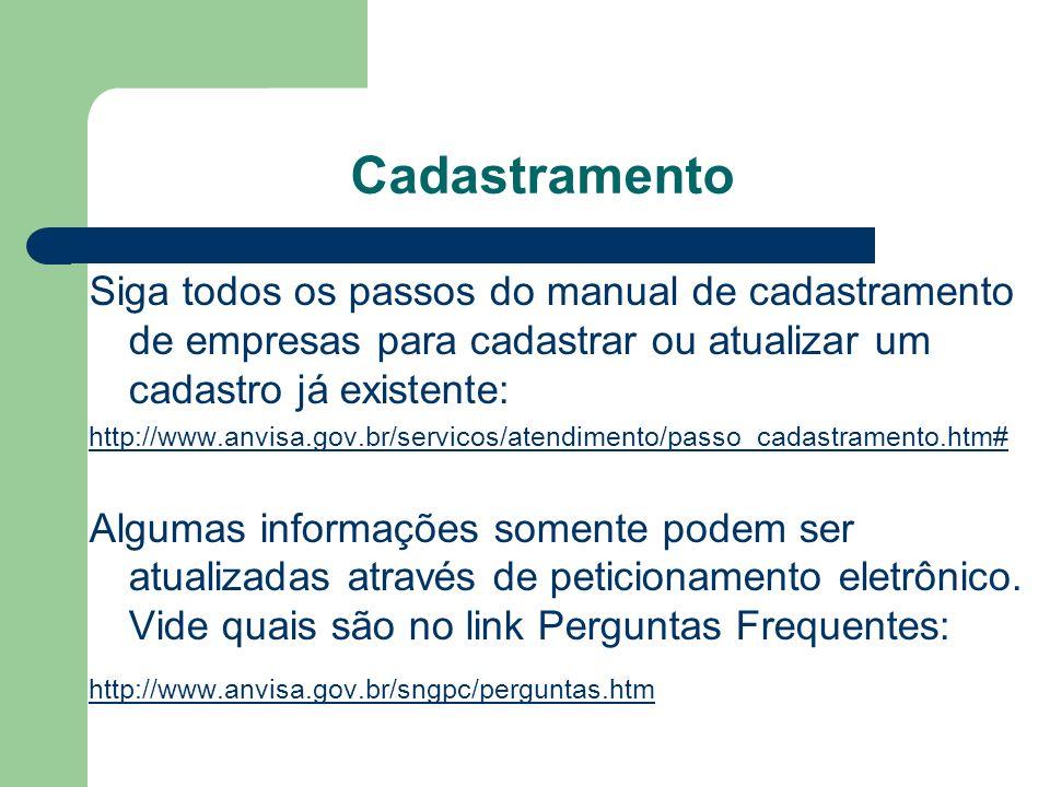 Cadastramento Siga todos os passos do manual de cadastramento de empresas para cadastrar ou atualizar um cadastro já existente: http://www.anvisa.gov.