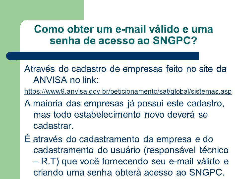 Como obter um e-mail válido e uma senha de acesso ao SNGPC? Através do cadastro de empresas feito no site da ANVISA no link: https://www9.anvisa.gov.b