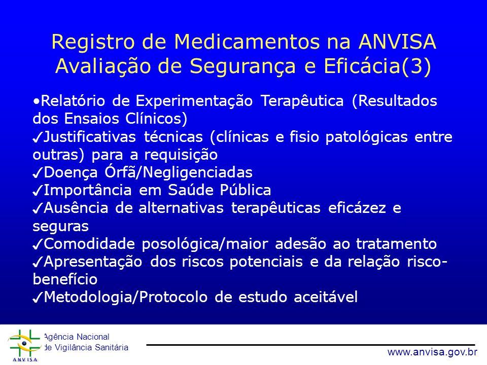 Agência Nacional de Vigilância Sanitária www.anvisa.gov.br Registro de Medicamentos na ANVISA Avaliação de Segurança e Eficácia(3) Relatório de Experi