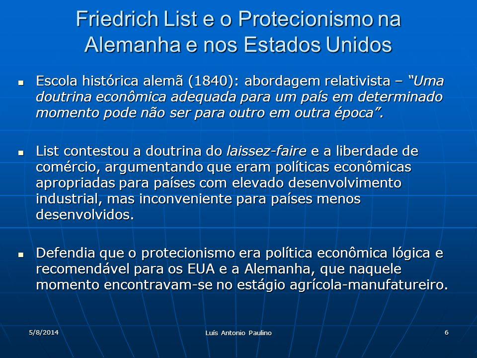 5/8/2014 Luís Antonio Paulino 6 Friedrich List e o Protecionismo na Alemanha e nos Estados Unidos Escola histórica alemã (1840): abordagem relativista