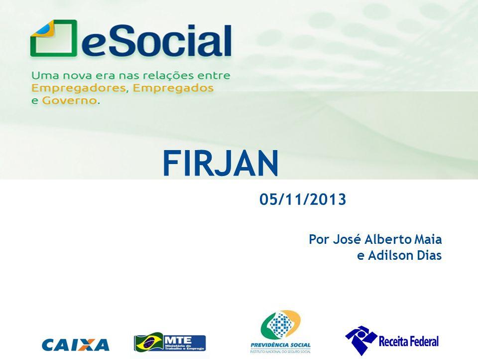 uma nova era nas relações entre Empregadores, Empregados e Governo. FIRJAN 05/11/2013 Por José Alberto Maia e Adilson Dias