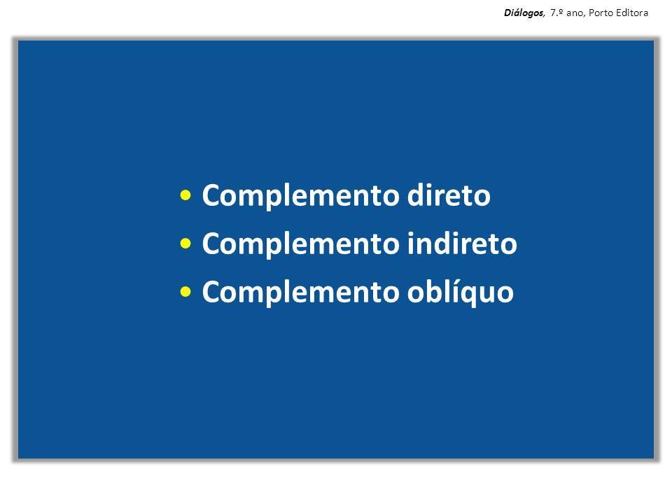 Complemento direto Complemento indireto Complemento oblíquo Diálogos, 7.º ano, Porto Editora