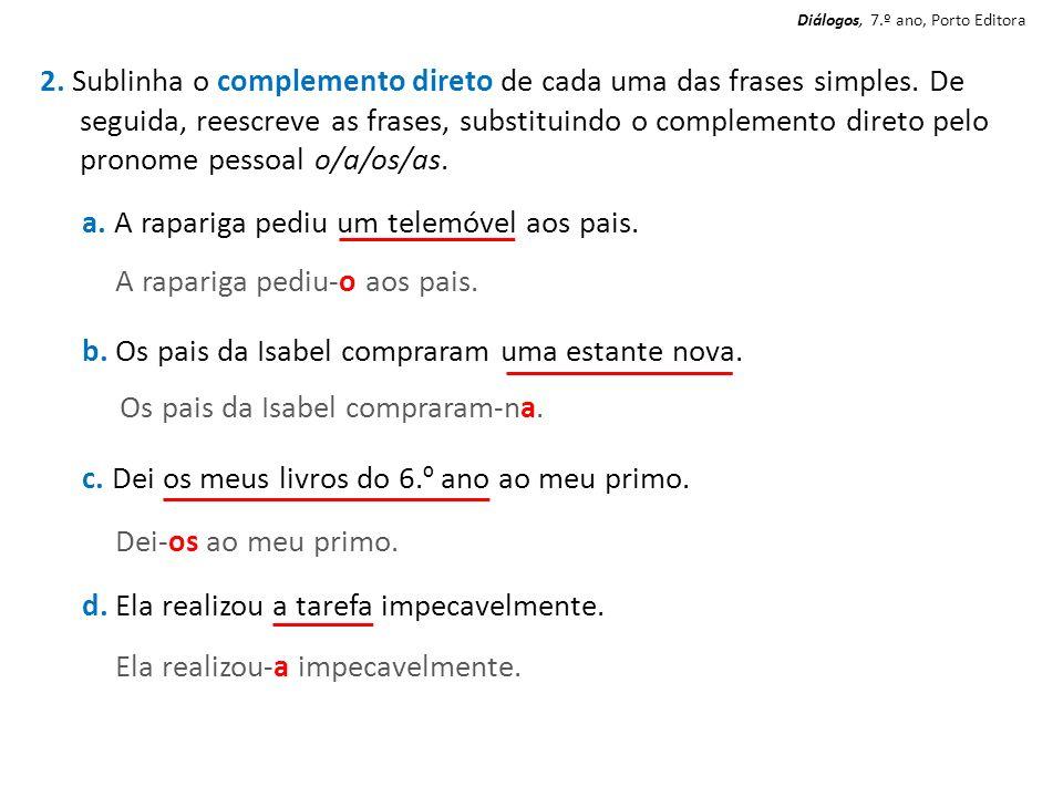 2. Sublinha o complemento direto de cada uma das frases simples. De seguida, reescreve as frases, substituindo o complemento direto pelo pronome pesso
