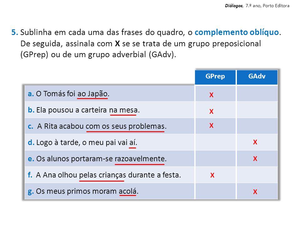 5. Sublinha em cada uma das frases do quadro, o complemento oblíquo. De seguida, assinala com X se se trata de um grupo preposicional (GPrep) ou de um