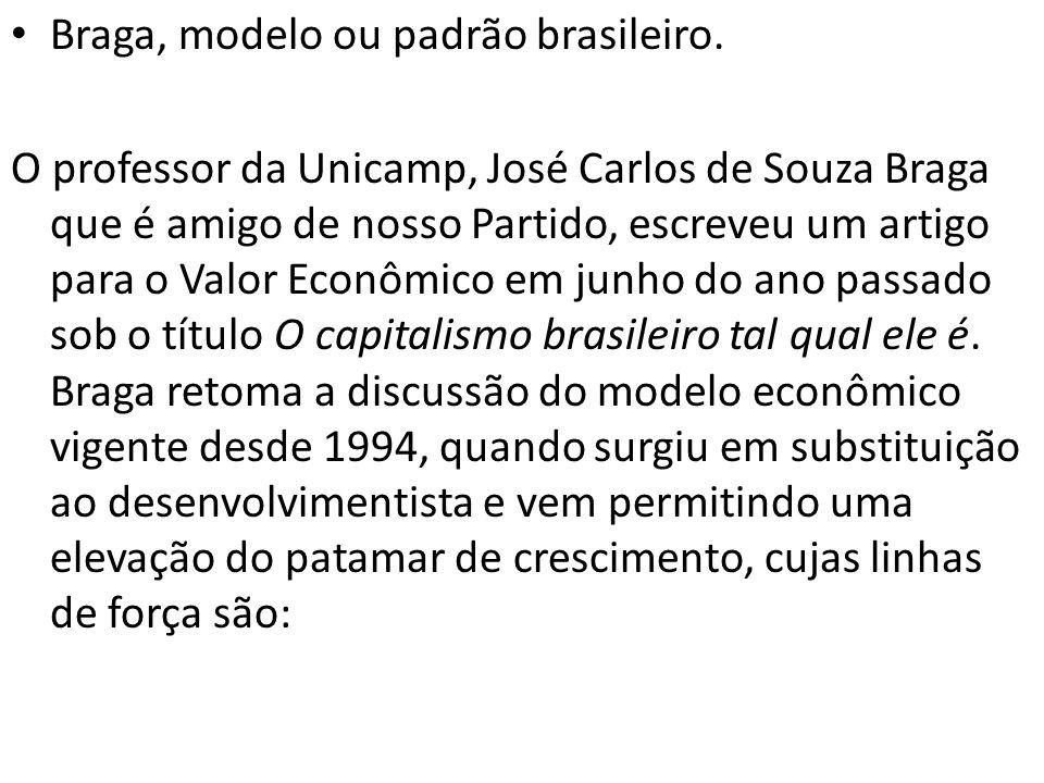 Braga, modelo ou padrão brasileiro. O professor da Unicamp, José Carlos de Souza Braga que é amigo de nosso Partido, escreveu um artigo para o Valor E