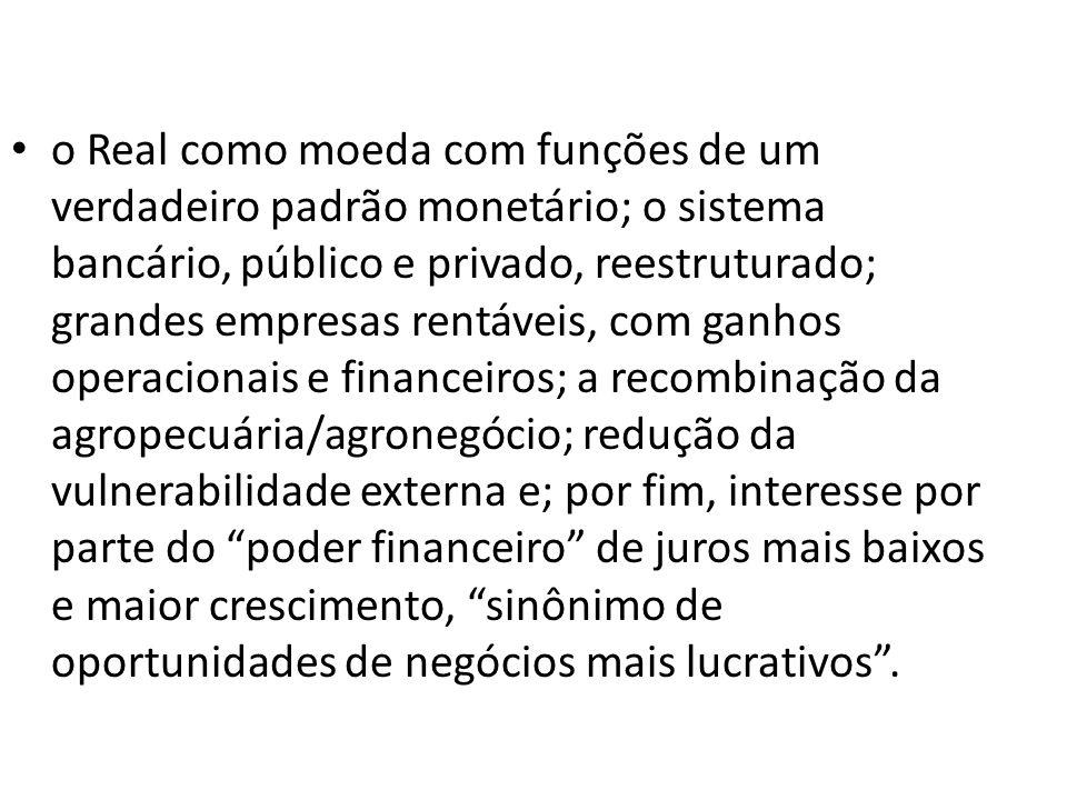o Real como moeda com funções de um verdadeiro padrão monetário; o sistema bancário, público e privado, reestruturado; grandes empresas rentáveis, com