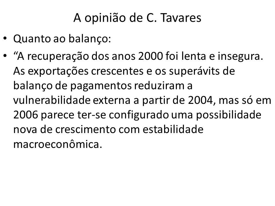 A opinião de C. Tavares Quanto ao balanço: A recuperação dos anos 2000 foi lenta e insegura. As exportações crescentes e os superávits de balanço de p