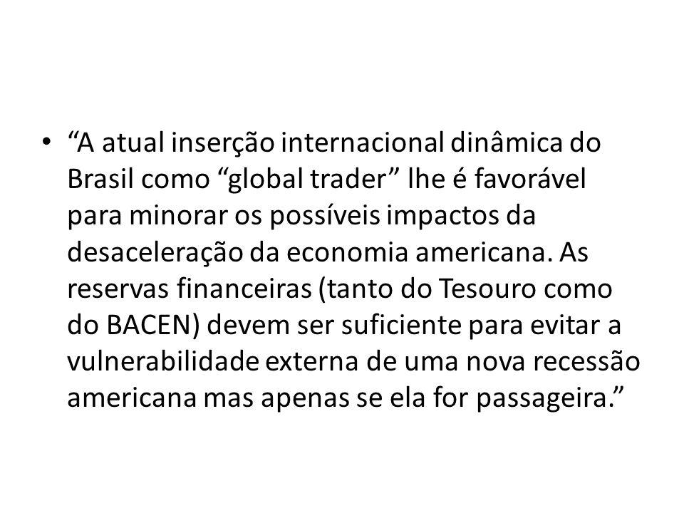 A atual inserção internacional dinâmica do Brasil como global trader lhe é favorável para minorar os possíveis impactos da desaceleração da economia a