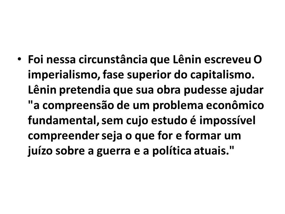Foi nessa circunstância que Lênin escreveu O imperialismo, fase superior do capitalismo. Lênin pretendia que sua obra pudesse ajudar