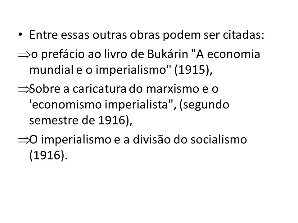 Entre essas outras obras podem ser citadas: o prefácio ao livro de Bukárin