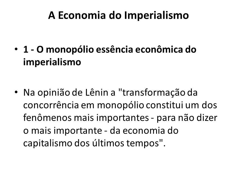 A Economia do Imperialismo 1 - O monopólio essência econômica do imperialismo Na opinião de Lênin a