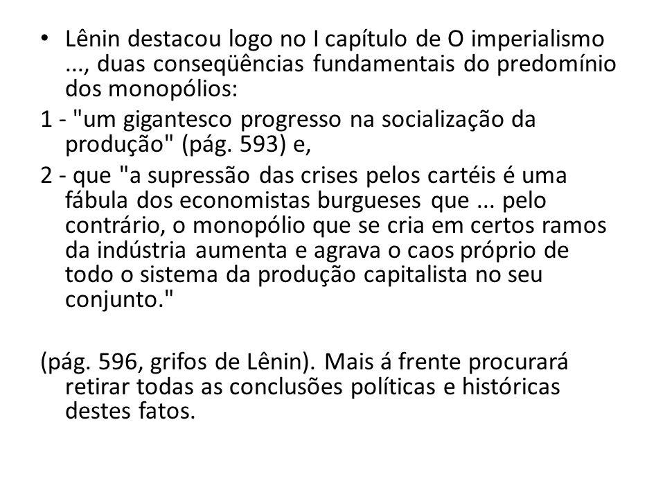 Lênin destacou logo no I capítulo de O imperialismo..., duas conseqüências fundamentais do predomínio dos monopólios: 1 -