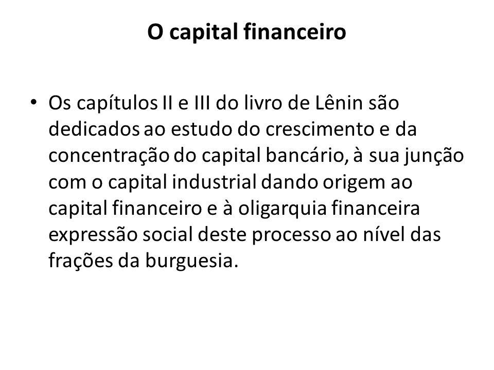 O capital financeiro Os capítulos II e III do livro de Lênin são dedicados ao estudo do crescimento e da concentração do capital bancário, à sua junçã