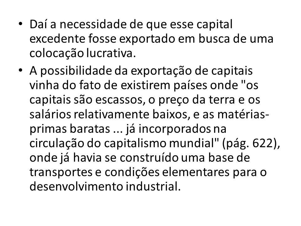 Daí a necessidade de que esse capital excedente fosse exportado em busca de uma colocação lucrativa. A possibilidade da exportação de capitais vinha d