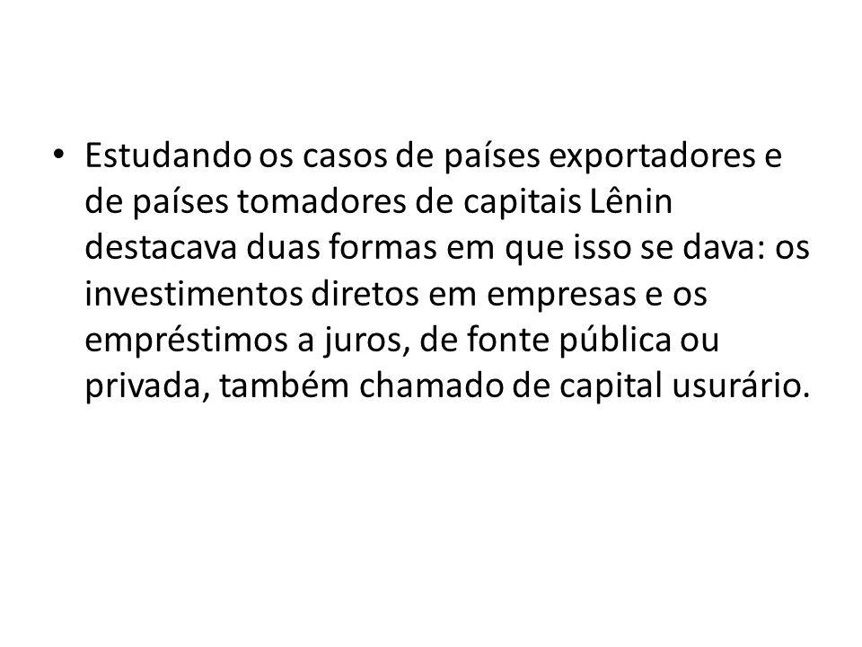Estudando os casos de países exportadores e de países tomadores de capitais Lênin destacava duas formas em que isso se dava: os investimentos diretos